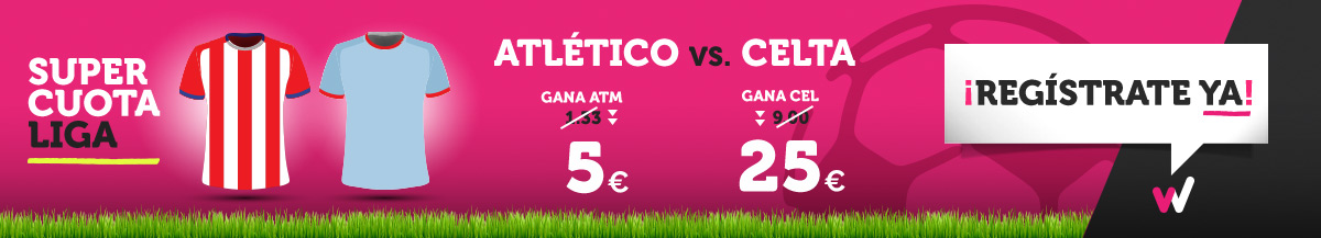 Wanabet: ¿At. Madrid @5.0 vs. Celta @25.0? + 200€