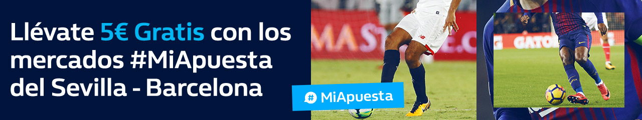 William Hill: Sevilla vs. Barça. #MiApuesta Llévate 5€ GRATIS