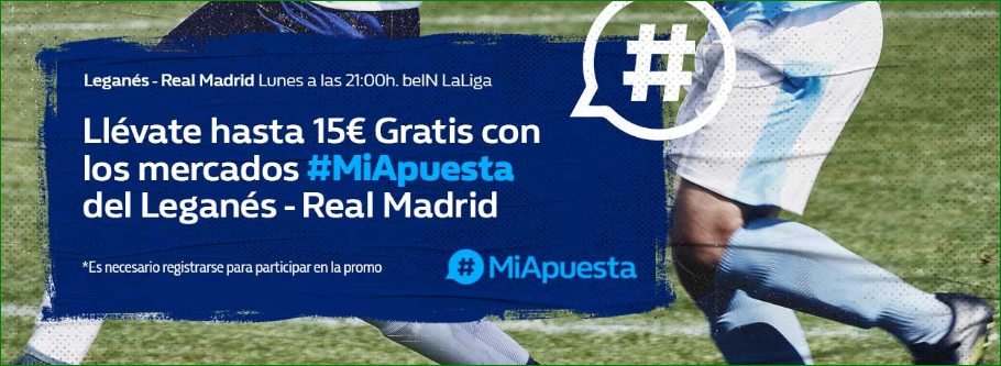 William Hill: Leganés vs. Real Madrid. #MiApuesta Llévate 15€ GRATIS