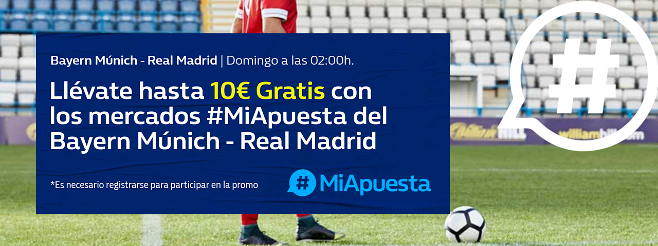 William Hill: Bayern Munich vs. Real Madrid. #MiApuesta Llévate 10€ GRATIS