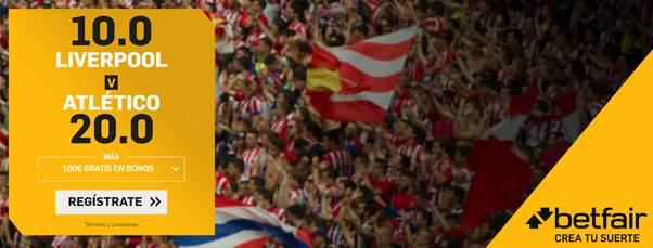 Betfair: Liverpool @15.0 o At. Madrid @20.0; Real Madrid @8.0; Sevilla @15.0; + 100€ GRATIS