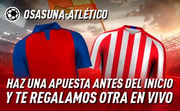 Sportium: Osasuna – At. Madrid. Haz una apuesta y te regalamos otra en vivo