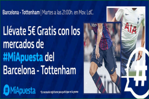 William Hill: Barça vs. Tottenham. #MiApuesta Llévate 5€ GRATIS