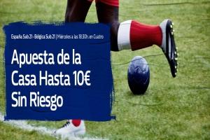 William Hill: España Sub 21 - Bélgica Sub 21. Hasta 10€ sin riesgo