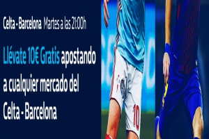 William Hill: Celta vs. Barça. Haz una apuesta y llévate 10€ GRATIS
